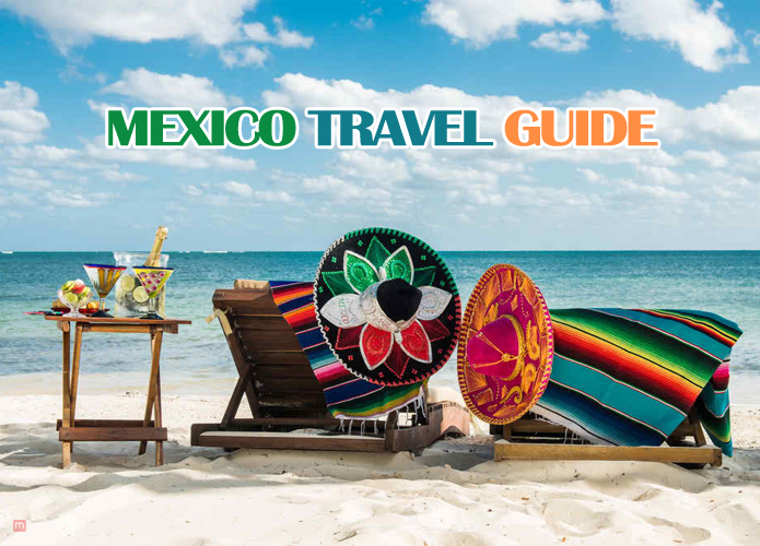 Enjoy Your Trip South With This Mexico Travel Guide ...