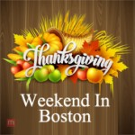 Great Ways To Spend Thanksgiving Weekend In Boston